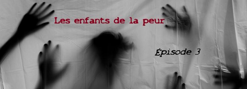 """Bandeau de présentation de la série """"Les enfants de la peur"""" Épisode 3"""