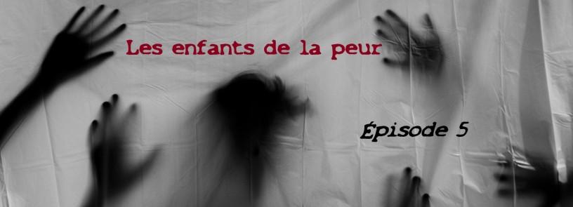 """Bandeau de présentation de la série """"Les enfants de la peur"""" Épisode 5"""
