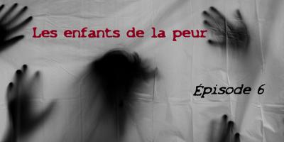 """Bandeau de présentation de la série """"Les enfants de la peur"""" Épisode 6"""