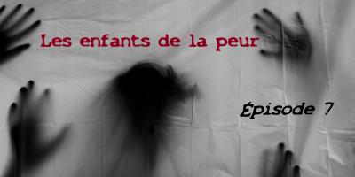 """Bandeau de présentation de la série """"Les enfants de la peur"""" Épisode 7"""